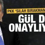 """PKK """"Silah bırakmam"""" diyor, Abdullah Gül de onaylıyor!"""