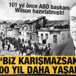 101 yıl önce ABD başkanı Wilson hazırlatmıştı! 'Biz karışmazsak bir 500 yıl daha yaşarlar'