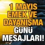 1 Mayıs İşçi Bayramı sözleri 2021! Resimli, farklı ve en anlamlı 1 Mayıs Emek ve Dayanışma günü mesajları!