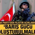 Ak Parti'den Filistin açıklaması: Barış gücü oluşturulmalı!