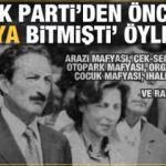 """""""AK Parti'den önce mafya bitmişti"""" öyle mi?"""