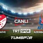 Türkiye Azerbaycan maçı canlı izle! TRT Spor Türkiye Azerbaycan maçı canlı skor takip!
