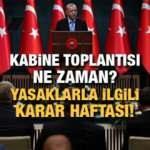 Kabine toplantısı ne zaman yapılacak? Cumhurbaşkanı Erdoğan yasaklarla ilgili...