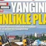 Yangınlar planlı! Rüzgarın yönü bile hesaplanmış! 6 Ağustos Cuma 2021 Gazete manşetleri