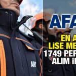 AFAD en az lise mezunu 1749 personel alımı yapacak! Maaşlar ve boş kadrolar belli oldu