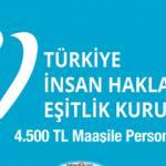Türkiye İnsan Hakları ve Eşitlik Kurumu 4.500 TL maaş ile personel alıyor!