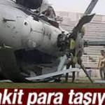 Nakit para taşıyan helikopter düştü