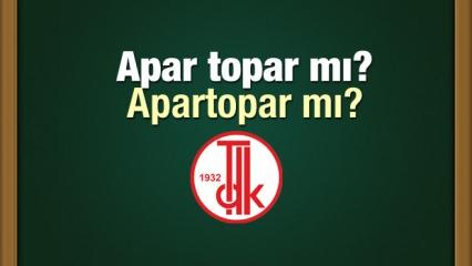 Apar Topar nasıl yazılır? Doğru yazımına göre Aportopar birleşik mi olur?
