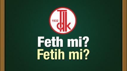 Fetih nasıl yazılır? TDK sözlüğüne göre Feth doğru kullanımı nedir?