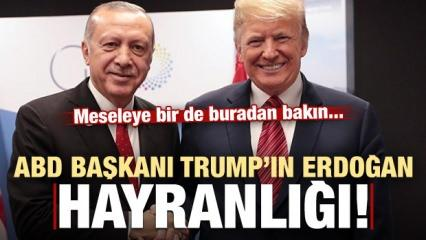Trump'ın Erdoğan hayranlığı! Meseleye bir de buradan bakın...