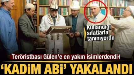 Teröristbaşı Gülen'e yakınlığı ve sıfatlarıyla tanınıyordu! 'Kadim abi' yakalandı