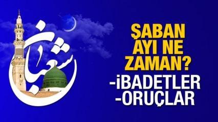 Şaban ayı ne zaman başlıyor? Mübarek Şaban ayı orucu ve ibadetleri