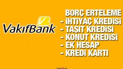 VakıfBank borçları 3 ay erteliyor! Kredi Kartı Konut İhtiyaç Kredisi Kredisi borç erteleme