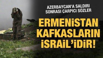 Ermenistan Kafkasların İsrail'idir