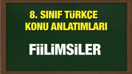 8. Sınıf Türkçe dersi konu anlatımları | Fiilimsiler ( İsim Fiil, Sıfat Fiil, Zarf Fiil)