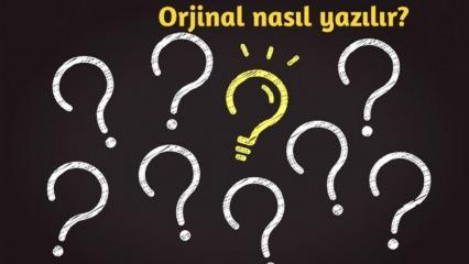Orjinal nasıl yazılır? TDK'ya göre orijinal mi orjiinal mi?