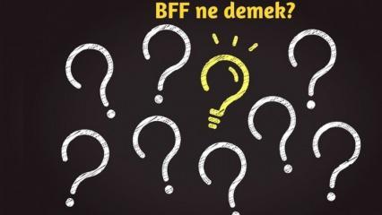 BFF ne demek? BFF Günlük yaşamda nasıl kullanılır? BFF(Best Friend Forever) Türkçesi nedir?