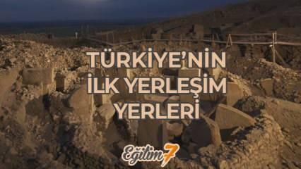 Türkiye'nin ilk yerleşim yerleri nerelerdir? Anadolu'da bilinen ilk yerleşim yerleri...