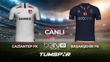 Gaziantep FK Başakşehir FK maçı canlı izle! BeIN Sports Gaziantep İBFK maçı canlı skor takip!