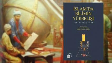 Bilim Tarihi dizisinden yeni kitap: İslam'da Bilimin Yükselişi