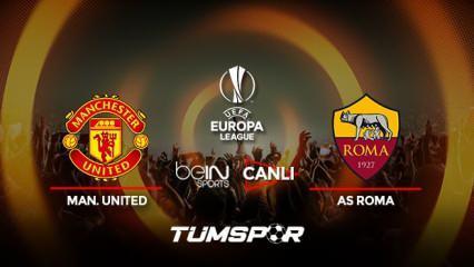 Manchester United Roma maçı canlı izle! BeIN Sports UEFA Avrupa Ligi United Roma canlı skor!