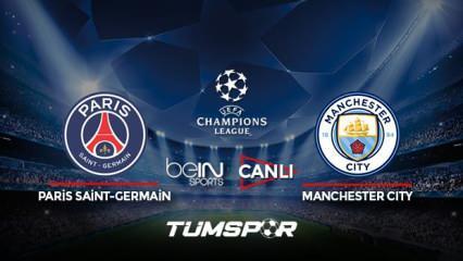 Paris Saint-Germain Manchester City maçı canlı izle! BeIN Sports Şampiyonlar Ligi PSG City maçı