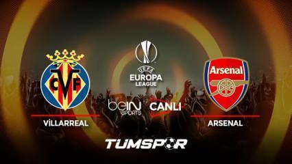 Villarreal Arsenal maçı canlı izle! BeIN Sports UEFA Avrupa Ligi Villarreal Arsenal canlı skor!