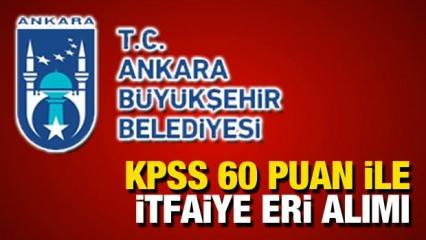 Ankara Büyükşehir Belediyesi KPSS 60 puan ile İtfaiye Eri alımı! Son başvuru için 3 gün kaldı