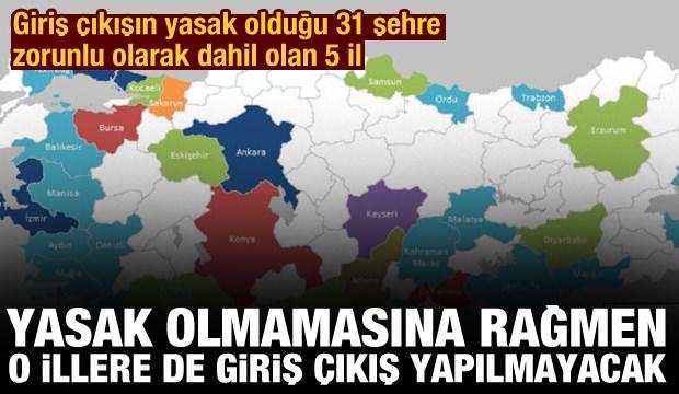Giriş çıkışın yasak olduğu 31 kente mecburiyetten dahil olan 5 il: Oralara da giriş çıkış yasak