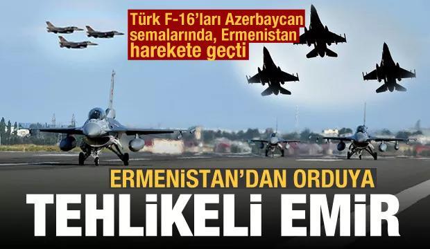 Türk F-16'ları Azerbaycan semalarında, Ermenistan harekete geçti! Orduya tehlikeli emir