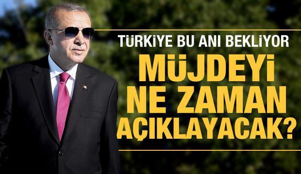 Son dakika: Türkiye müjde haberini bekliyor! Erdoğan müjdeyi saat kaçta açıklayacak?