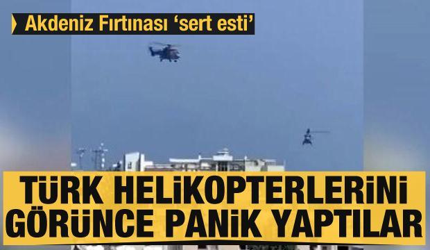 'Akdeniz Fırtınası' Rum tarafında sert esti! Türk helikopterlerini görünce panik yaptılar