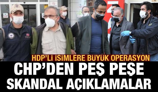 HDP'liler gözaltında! CHP'den peş peşe skandal açıklamalar