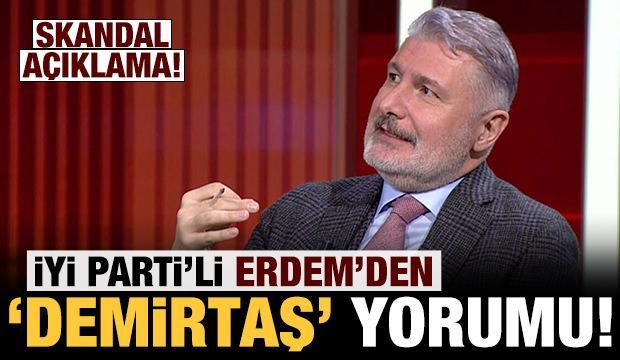 İYİ Parti'li Erdem'den canlı yayında skandal 'Demirtaş' açıklaması!
