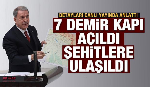 Bakan Akar açıkladı: 7 demir kapı açıldı, şehitlerimize ulaşıldı