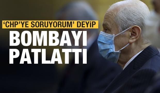 Son dakika: Bahçeli 'CHP'ye soruyorum' diyerek bombayı patlattı