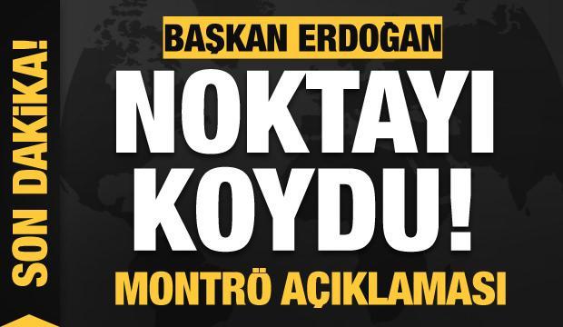 Başkan Erdoğan noktayı koydu! Montrö açıklaması