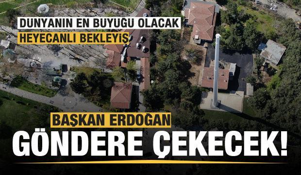 Dünyanın en büyüğü olacak! Göndere Başkan Erdoğan çekecek