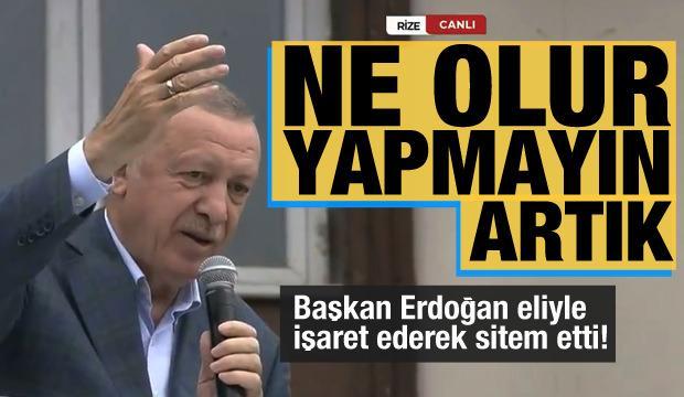 Başkan Erdoğan eliyle işaret ederek sitem etti: Ne olur yapmayın artık