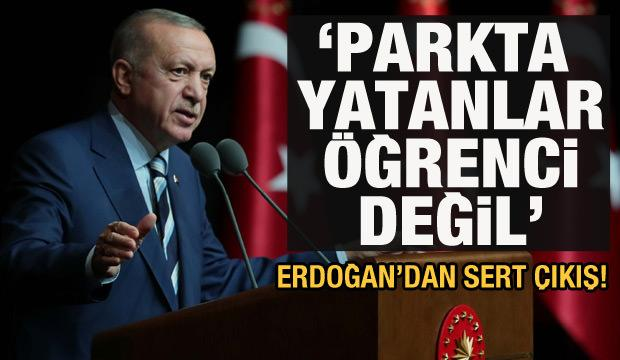 Cumhurbaşkanı Erdoğan'dan yurt tepkisi: Parklarda yatanlar öğrenci değil!